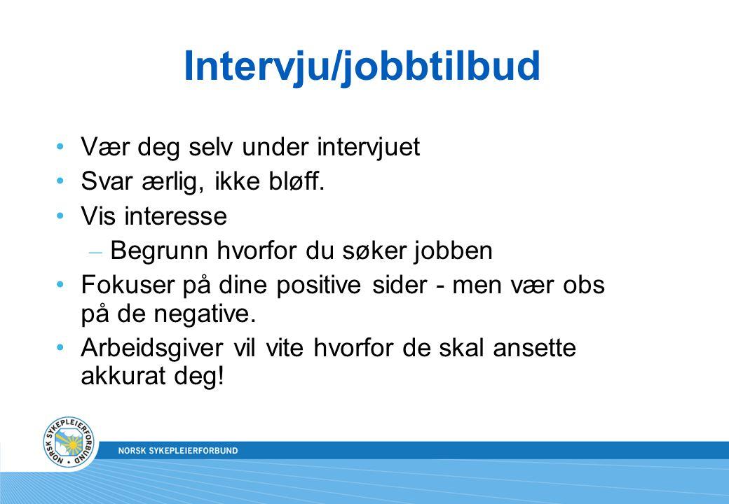 Intervju/jobbtilbud Vær deg selv under intervjuet Svar ærlig, ikke bløff. Vis interesse – Begrunn hvorfor du søker jobben Fokuser på dine positive sid