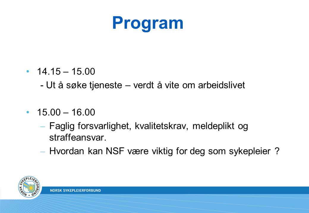 Program 14.15 – 15.00 - Ut å søke tjeneste – verdt å vite om arbeidslivet 15.00 – 16.00 – Faglig forsvarlighet, kvalitetskrav, meldeplikt og straffean