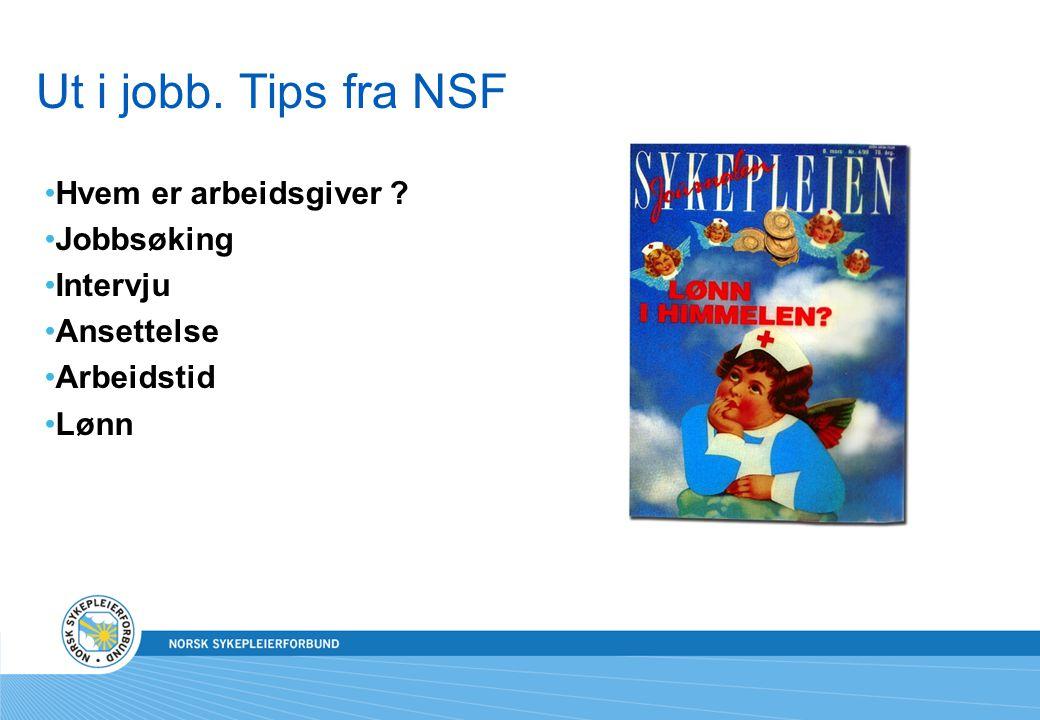 Ut i jobb. Tips fra NSF Hvem er arbeidsgiver ? Jobbsøking Intervju Ansettelse Arbeidstid Lønn