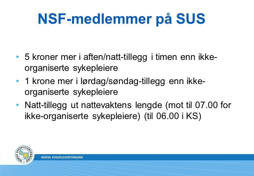 NSF-medlemmer på SUS 5 kroner mer i aften/natt-tillegg i timen enn ikke- organiserte sykepleiere 1 krone mer i lørdag/søndag-tillegg enn ikke- organis