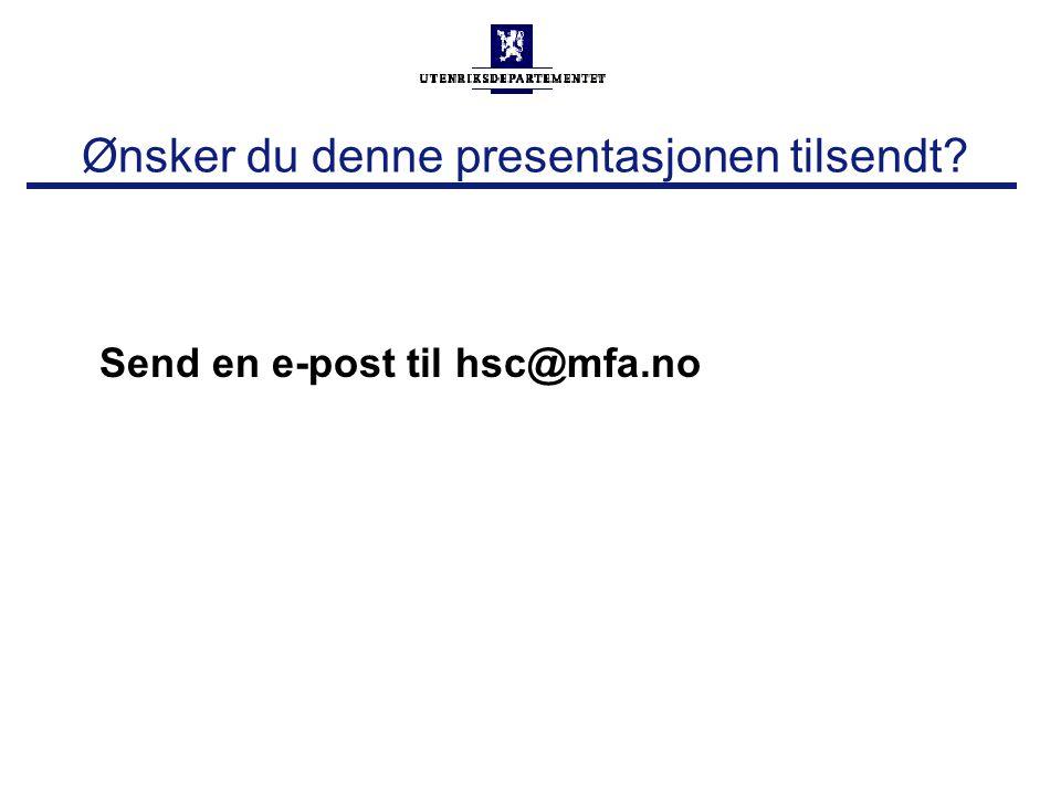 Ønsker du denne presentasjonen tilsendt? Send en e-post til hsc@mfa.no