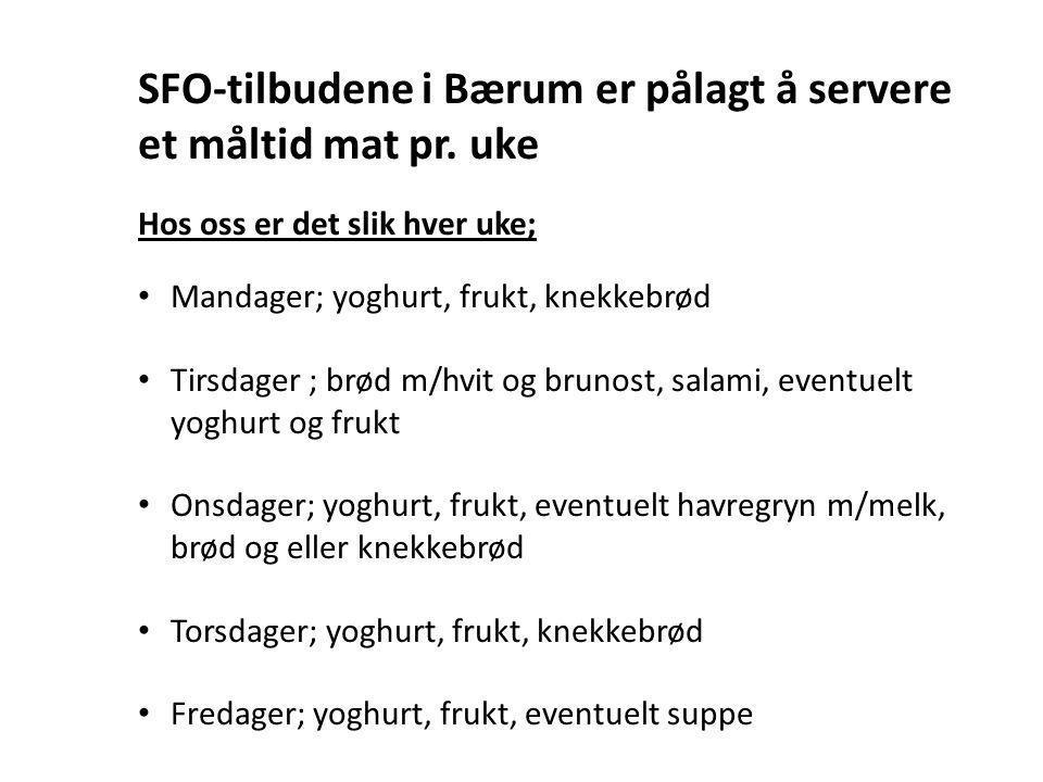 SFO-tilbudene i Bærum er pålagt å servere et måltid mat pr. uke Hos oss er det slik hver uke; Mandager; yoghurt, frukt, knekkebrød Tirsdager ; brød m/