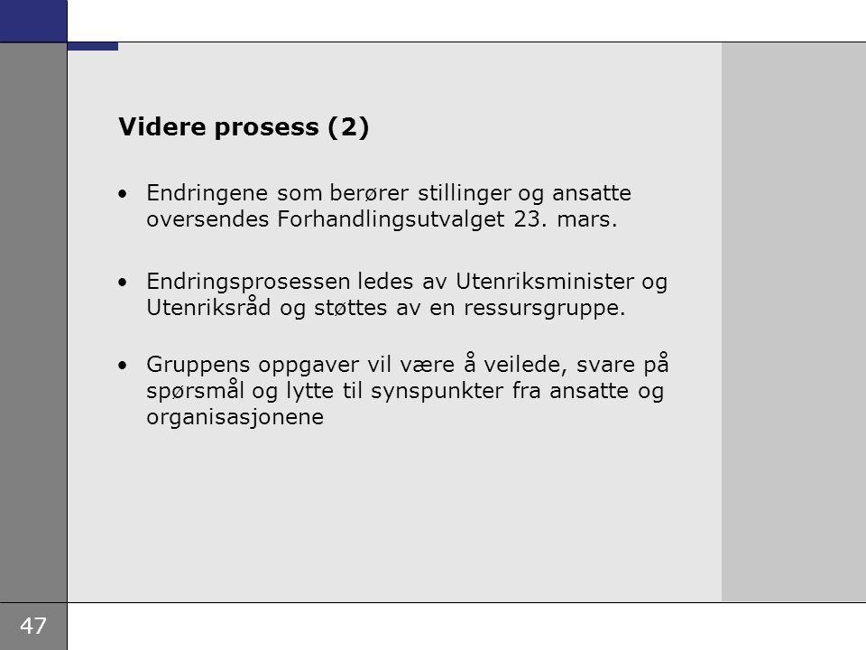47 Videre prosess (2) Endringene som berører stillinger og ansatte oversendes Forhandlingsutvalget 23. mars. Endringsprosessen ledes av Utenriksminist