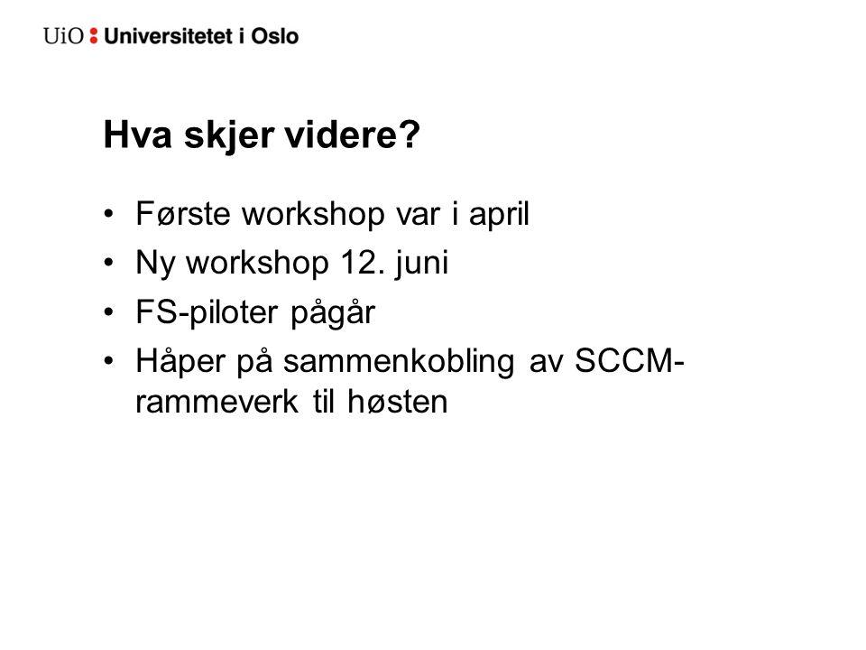 Hva skjer videre? Første workshop var i april Ny workshop 12. juni FS-piloter pågår Håper på sammenkobling av SCCM- rammeverk til høsten