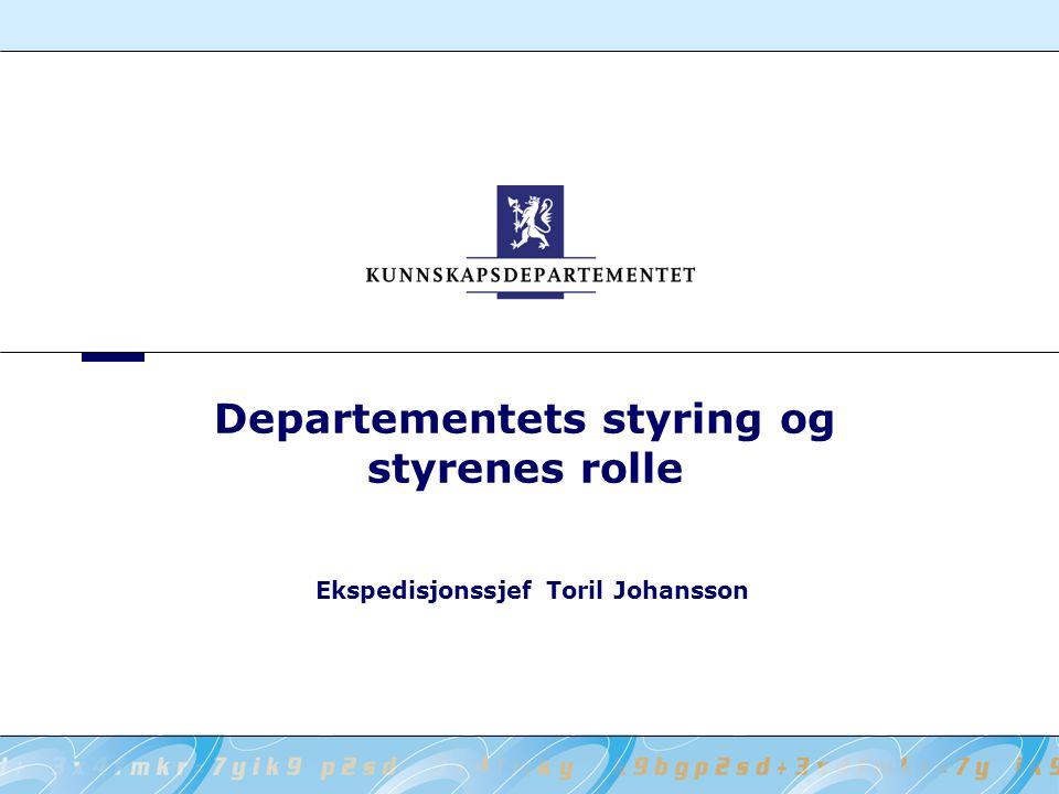 Departementets styring og styrenes rolle Ekspedisjonssjef Toril Johansson