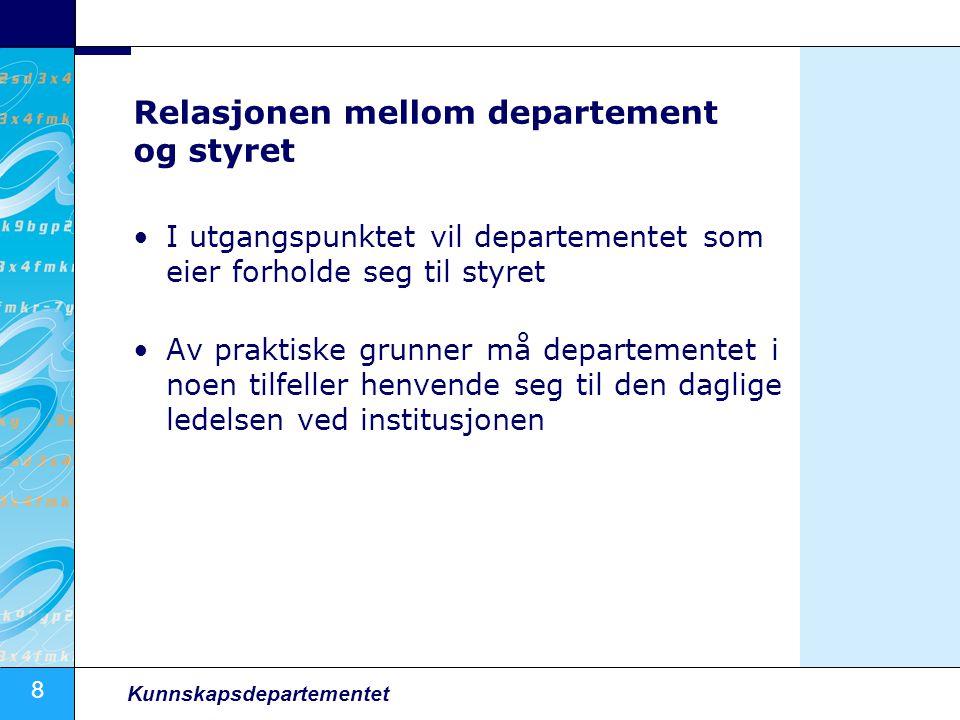 8 Kunnskapsdepartementet Relasjonen mellom departement og styret I utgangspunktet vil departementet som eier forholde seg til styret Av praktiske grun