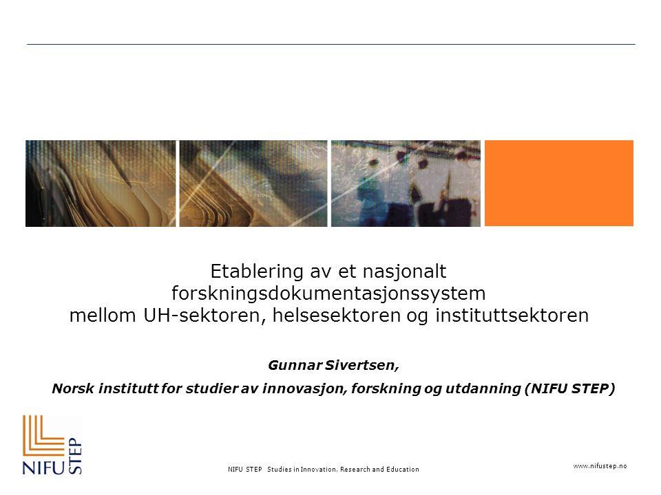 www.nifustep.no NIFU STEP Studies in Innovation, Research and Education Etablering av et nasjonalt forskningsdokumentasjonssystem mellom UH-sektoren, helsesektoren og instituttsektoren Gunnar Sivertsen, Norsk institutt for studier av innovasjon, forskning og utdanning (NIFU STEP)