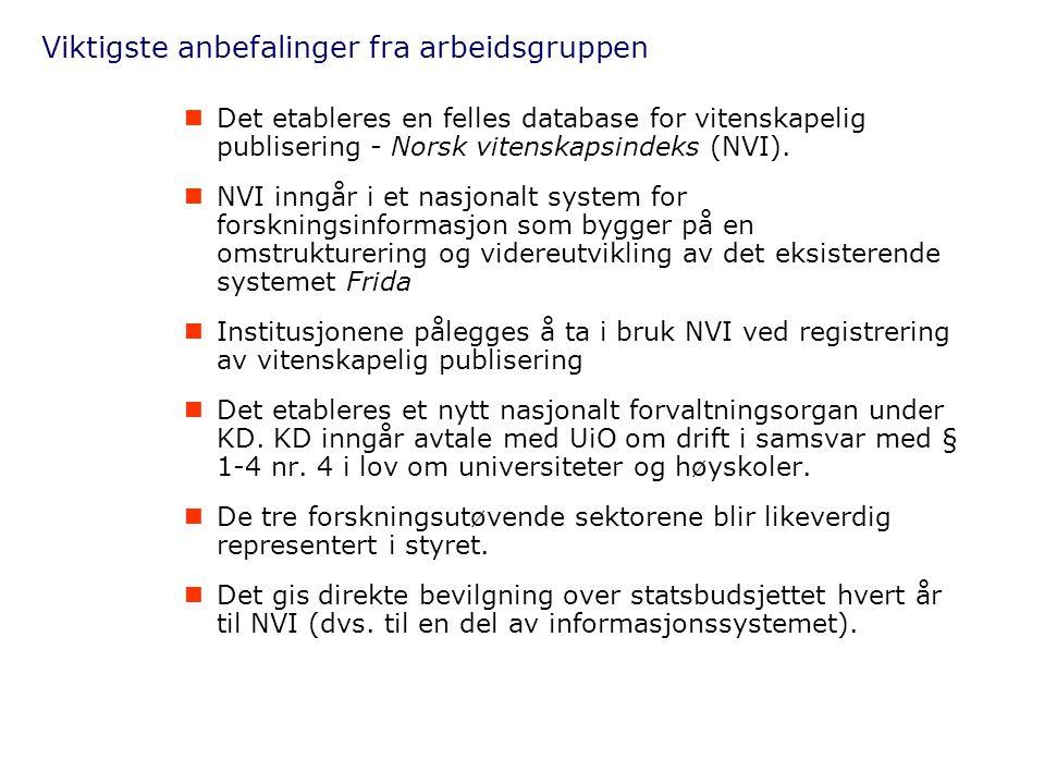 Viktigste anbefalinger fra arbeidsgruppen Det etableres en felles database for vitenskapelig publisering - Norsk vitenskapsindeks (NVI).