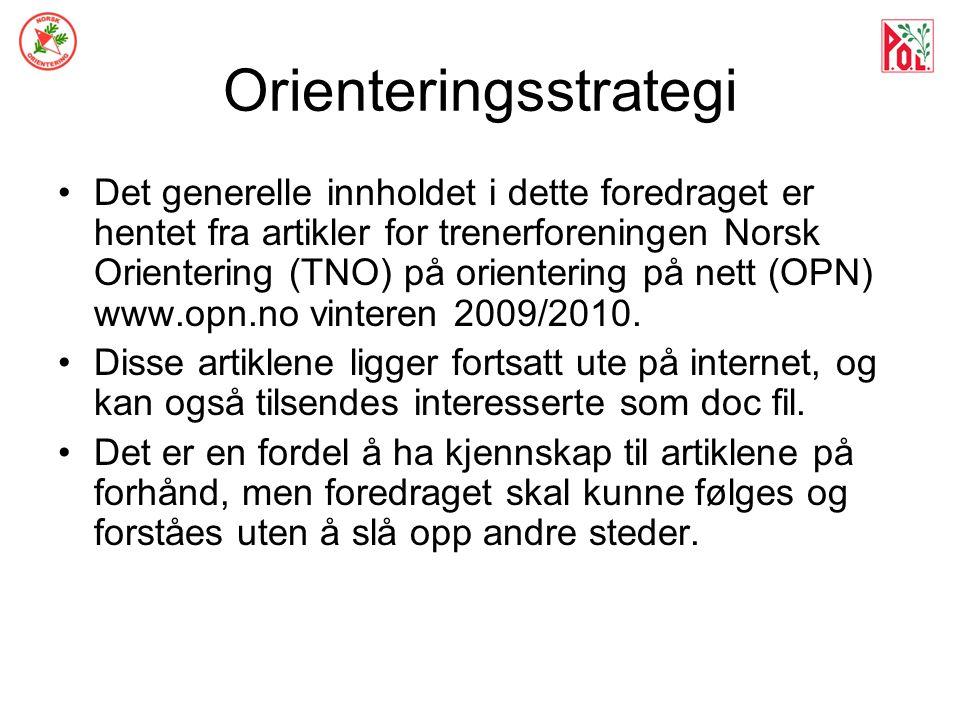 Orienteringsstrategi Det generelle innholdet i dette foredraget er hentet fra artikler for trenerforeningen Norsk Orientering (TNO) på orientering på nett (OPN) www.opn.no vinteren 2009/2010.