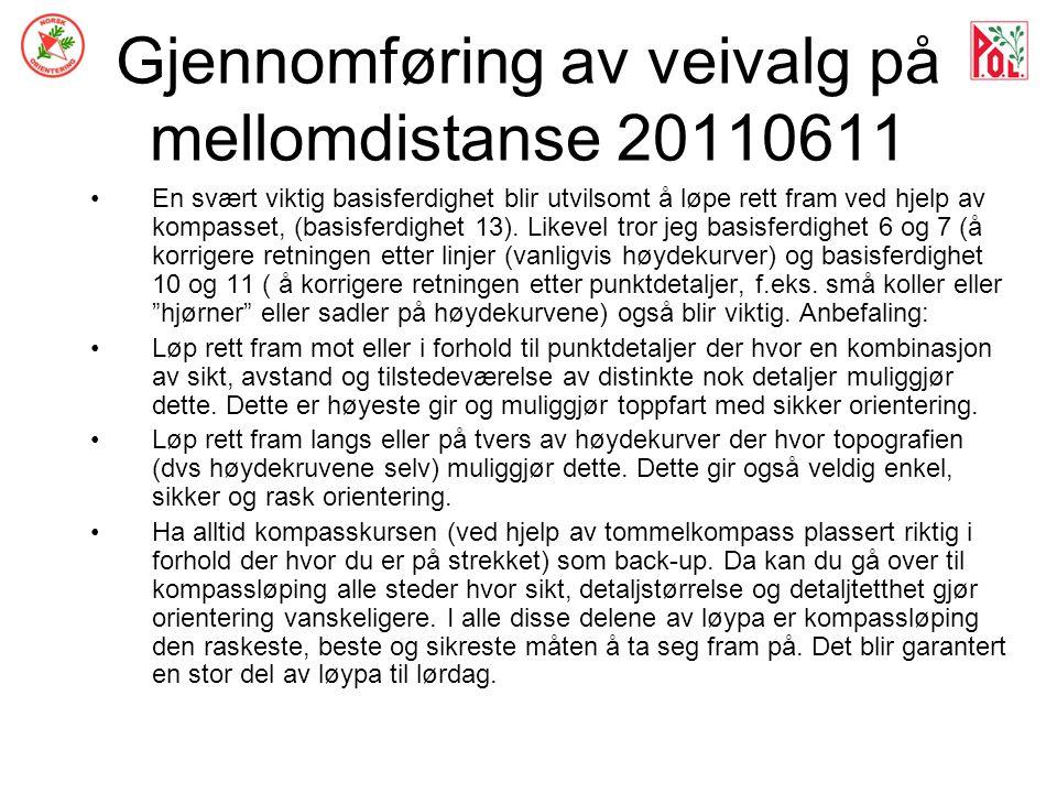 Gjennomføring av veivalg på mellomdistanse 20110611 En svært viktig basisferdighet blir utvilsomt å løpe rett fram ved hjelp av kompasset, (basisferdighet 13).