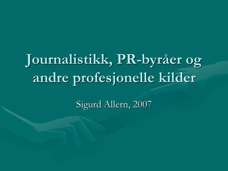 Journalistikk, PR-byråer og andre profesjonelle kilder Sigurd Allern, 2007
