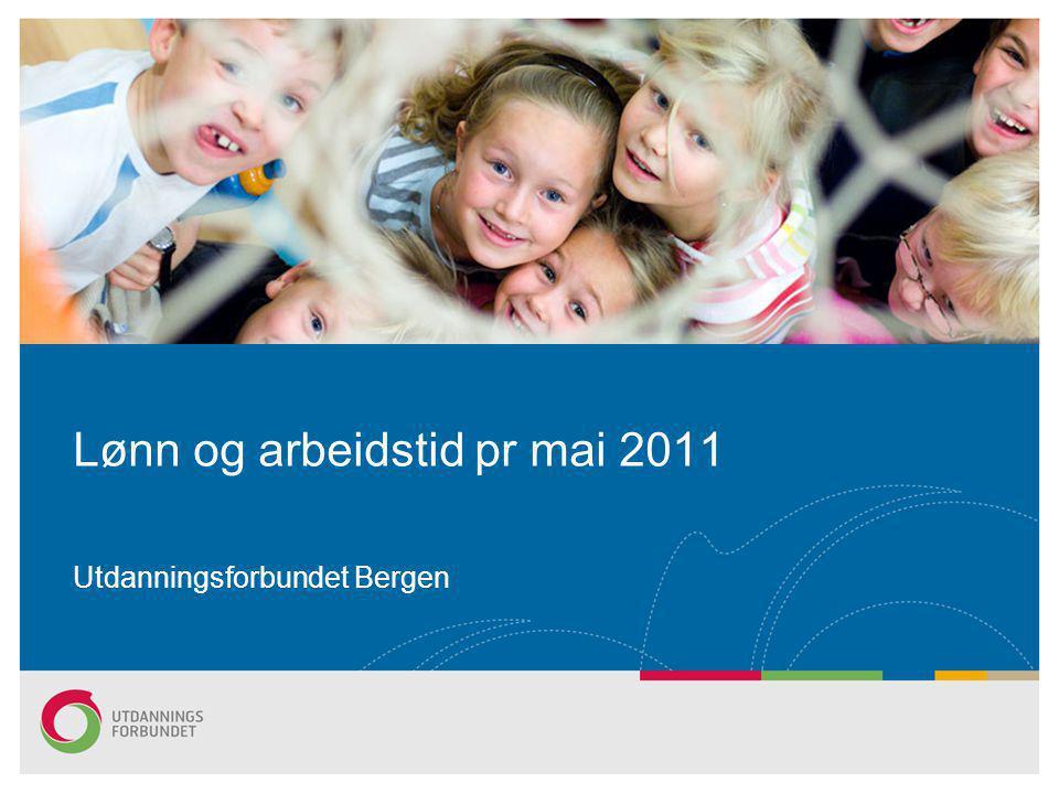 Lønn og arbeidstid pr mai 2011 Utdanningsforbundet Bergen
