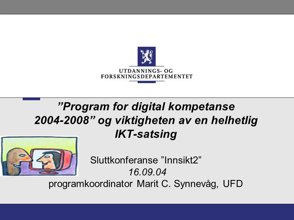 """""""Program for digital kompetanse 2004-2008"""" og viktigheten av en helhetlig IKT-satsing Sluttkonferanse """"Innsikt2"""" 16.09.04 programkoordinator Marit C."""