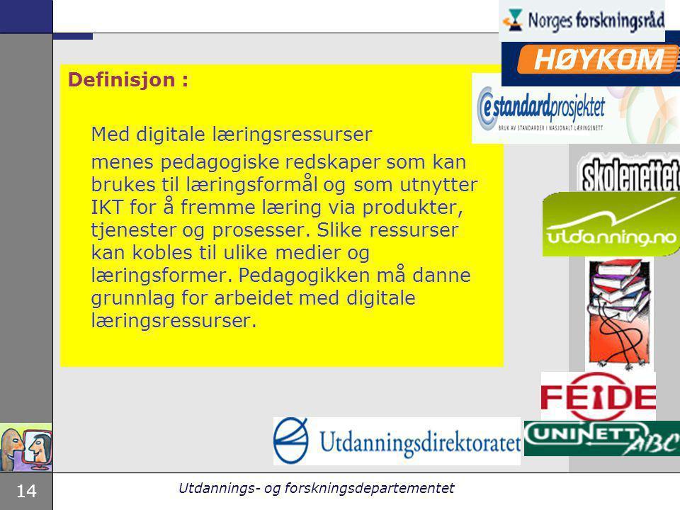 14 Utdannings- og forskningsdepartementet Definisjon : Med digitale læringsressurser menes pedagogiske redskaper som kan brukes til læringsformål og s
