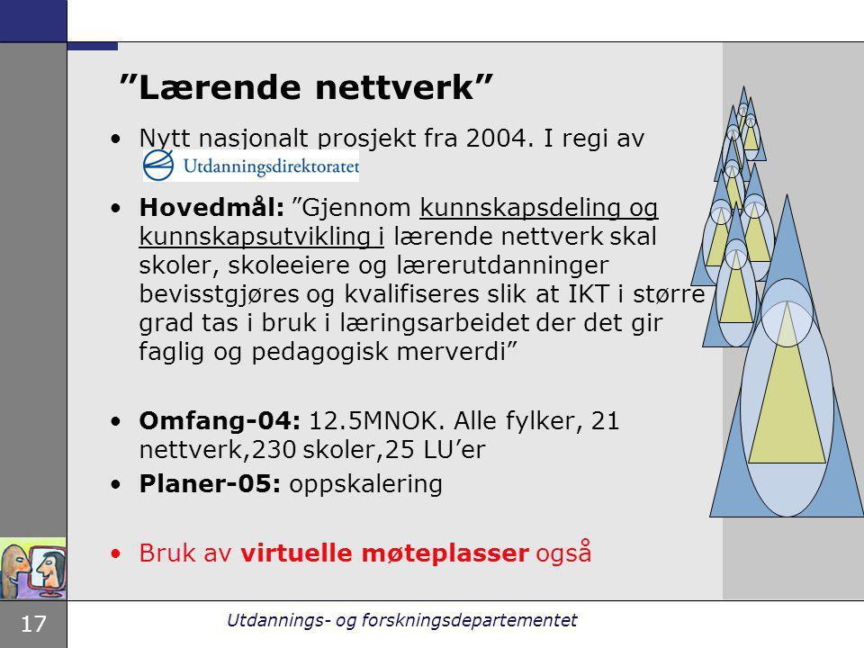 """17 Utdannings- og forskningsdepartementet """"Lærende nettverk"""" Nytt nasjonalt prosjekt fra 2004. I regi av Hovedmål: """"Gjennom kunnskapsdeling og kunnska"""