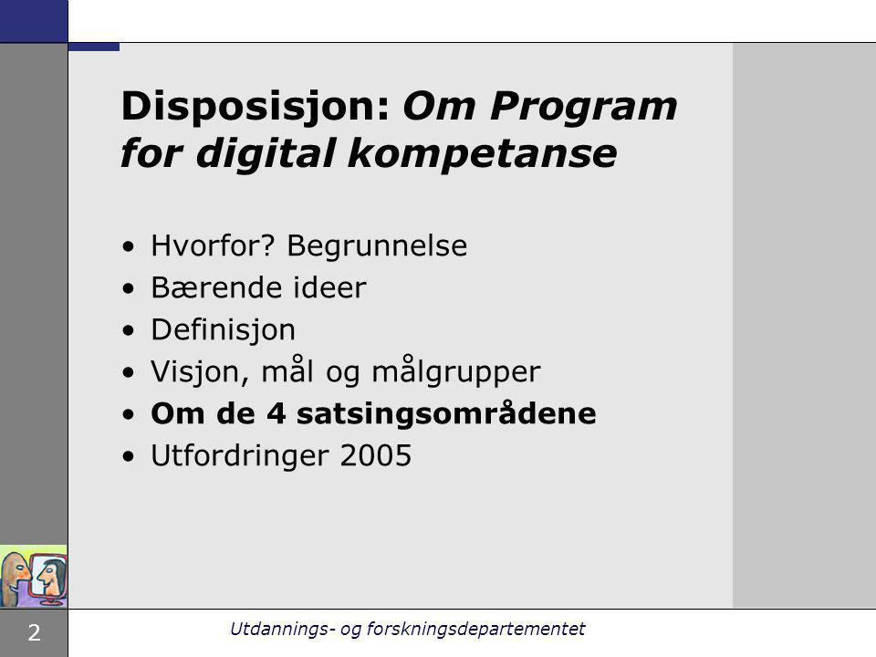 2 Utdannings- og forskningsdepartementet Disposisjon: Om Program for digital kompetanse Hvorfor? Begrunnelse Bærende ideer Definisjon Visjon, mål og m