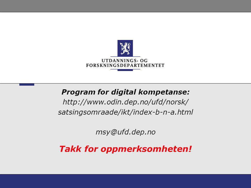 Takk for oppmerksomheten! Program for digital kompetanse: http://www.odin.dep.no/ufd/norsk/ satsingsomraade/ikt/index-b-n-a.html msy@ufd.dep.no