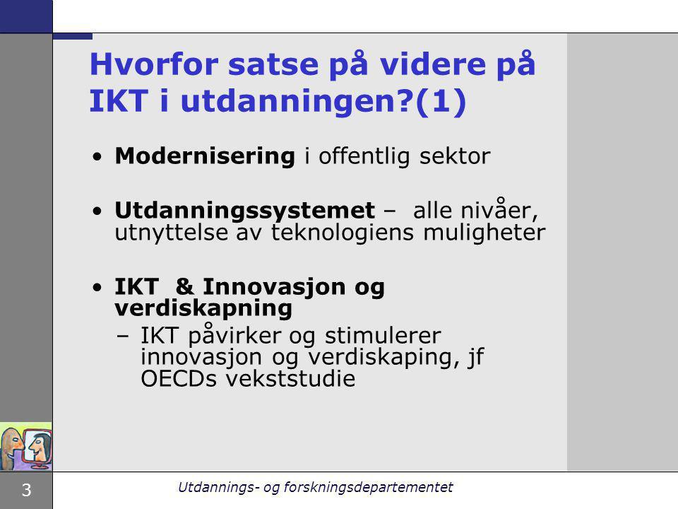 3 Utdannings- og forskningsdepartementet Hvorfor satse på videre på IKT i utdanningen?(1) Modernisering i offentlig sektor Utdanningssystemet – alle n