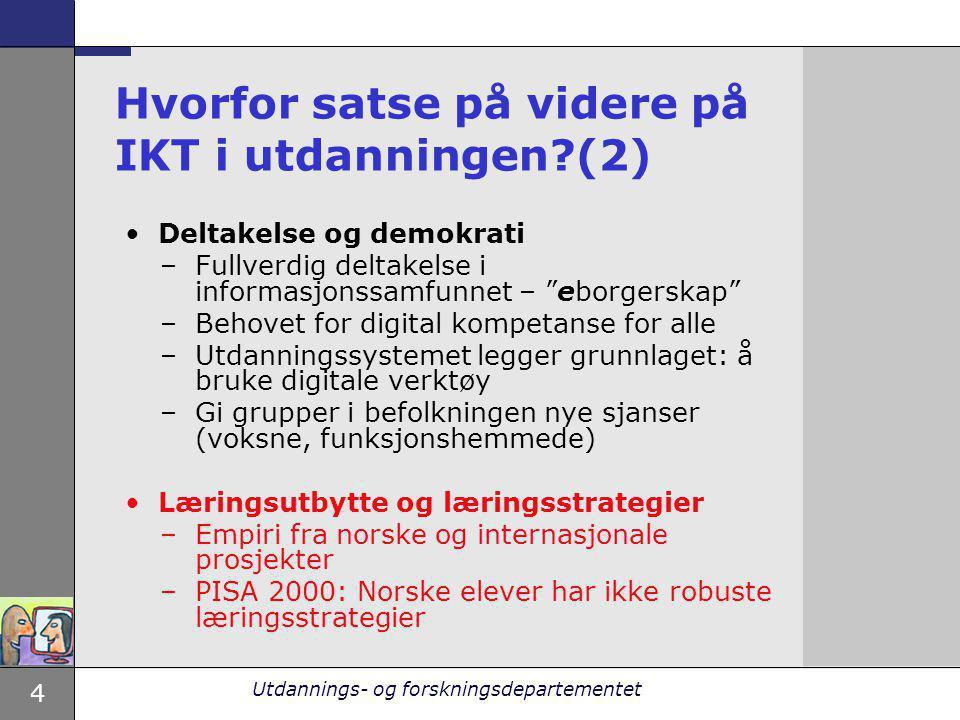 4 Utdannings- og forskningsdepartementet Hvorfor satse på videre på IKT i utdanningen?(2) Deltakelse og demokrati –Fullverdig deltakelse i informasjon