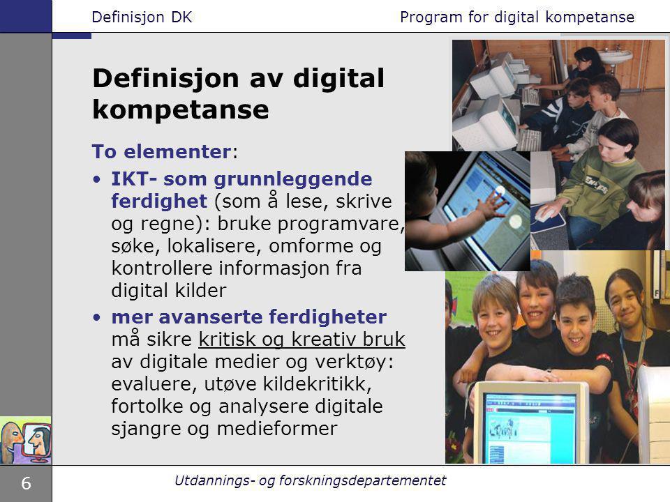 6 Utdannings- og forskningsdepartementet To elementer: IKT- som grunnleggende ferdighet (som å lese, skrive og regne): bruke programvare, søke, lokali