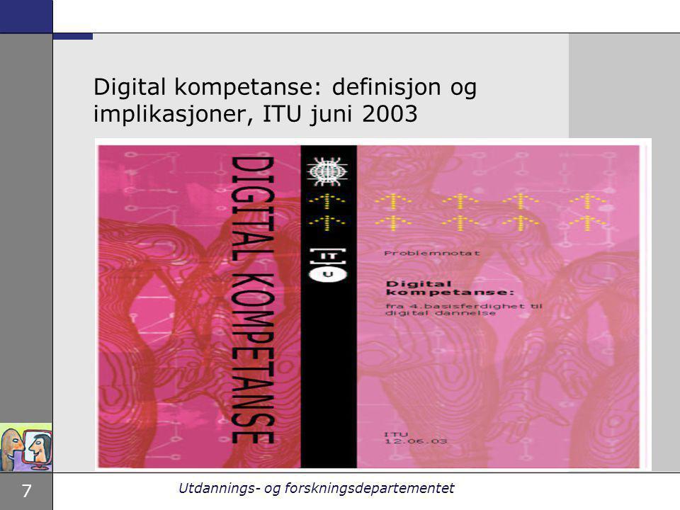 7 Utdannings- og forskningsdepartementet Digital kompetanse: definisjon og implikasjoner, ITU juni 2003