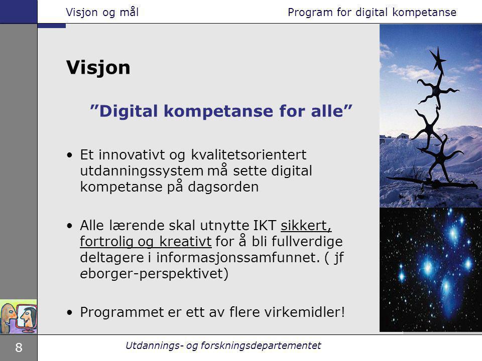 """8 Utdannings- og forskningsdepartementet """"Digital kompetanse for alle"""" Et innovativt og kvalitetsorientert utdanningssystem må sette digital kompetans"""