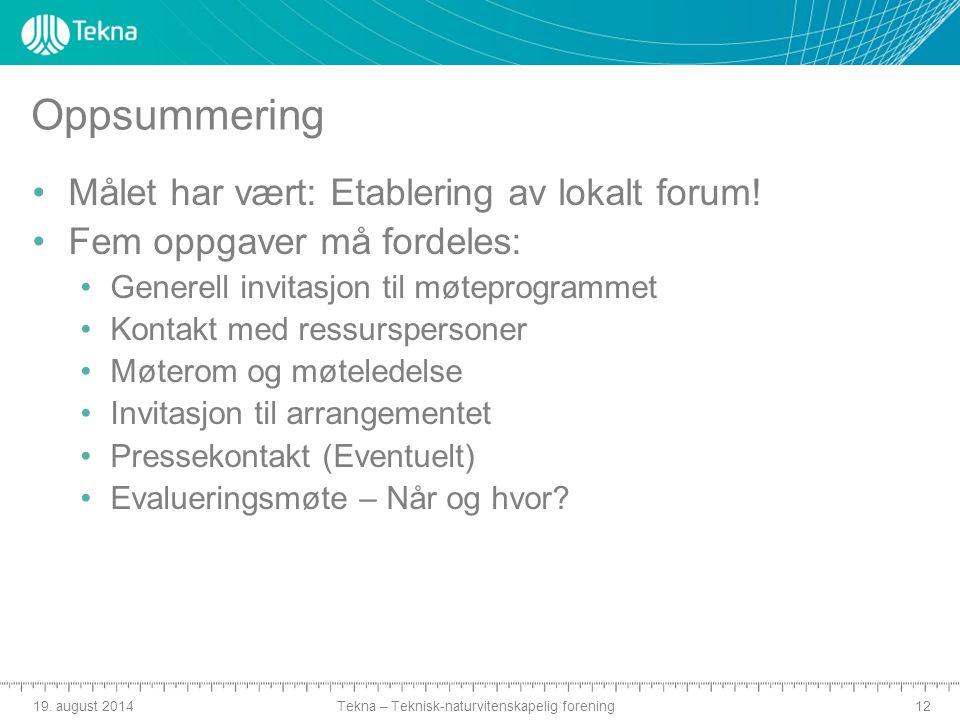 Tekna – Teknisk-naturvitenskapelig forening Oppsummering Målet har vært: Etablering av lokalt forum.