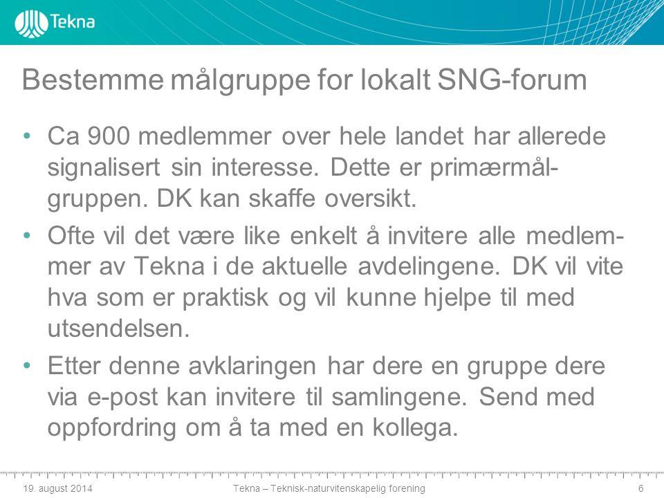 Tekna – Teknisk-naturvitenskapelig forening Bestemme målgruppe for lokalt SNG-forum Ca 900 medlemmer over hele landet har allerede signalisert sin interesse.