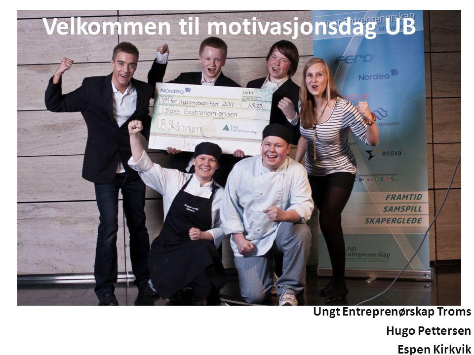 Velkommen til motivasjonsdag UB Ungt Entreprenørskap Troms Hugo Pettersen Espen Kirkvik