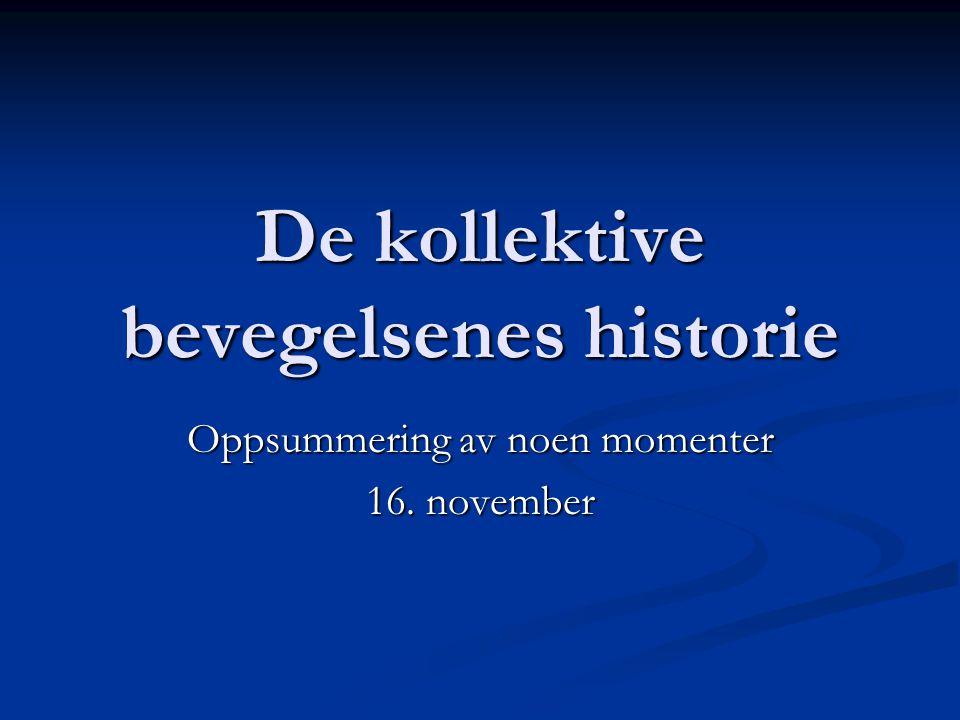 De kollektive bevegelsenes historie Oppsummering av noen momenter 16. november