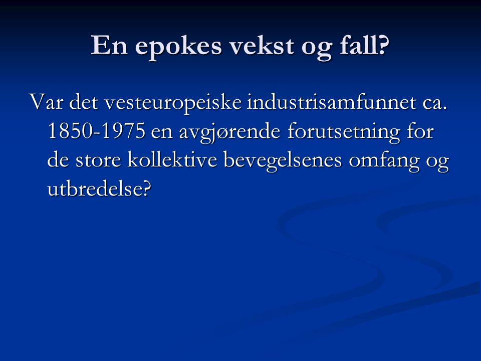 En epokes vekst og fall? Var det vesteuropeiske industrisamfunnet ca. 1850-1975 en avgjørende forutsetning for de store kollektive bevegelsenes omfang