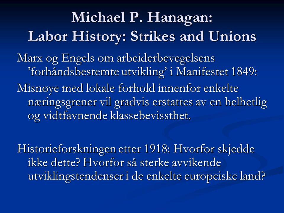 Michael P. Hanagan: Labor History: Strikes and Unions Marx og Engels om arbeiderbevegelsens 'forhåndsbestemte utvikling' i Manifestet 1849: Misnøye me