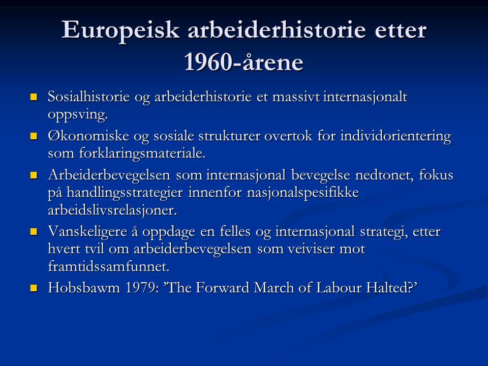 Europeisk arbeiderhistorie etter 1960-årene Sosialhistorie og arbeiderhistorie et massivt internasjonalt oppsving. Sosialhistorie og arbeiderhistorie