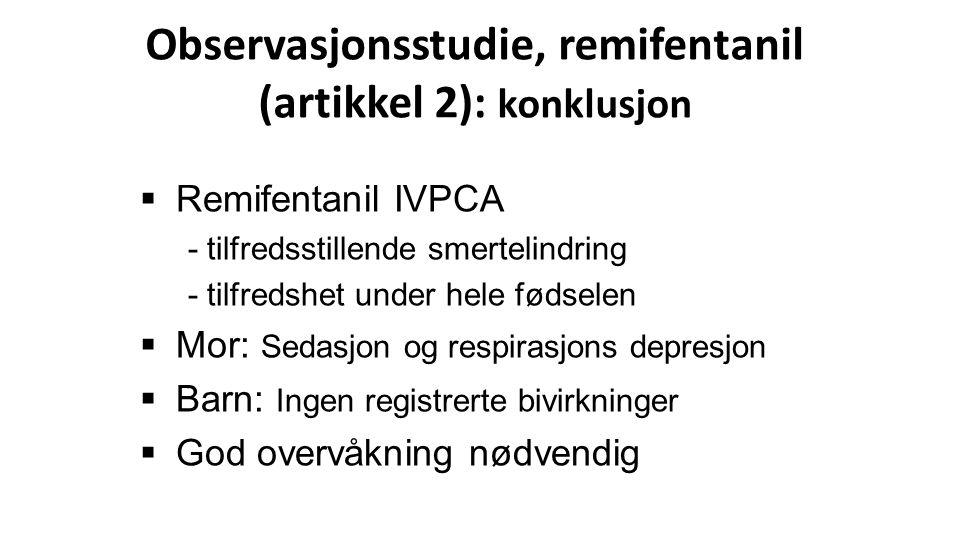  Remifentanil IVPCA - tilfredsstillende smertelindring - tilfredshet under hele fødselen  Mor: Sedasjon og respirasjons depresjon  Barn: Ingen regi