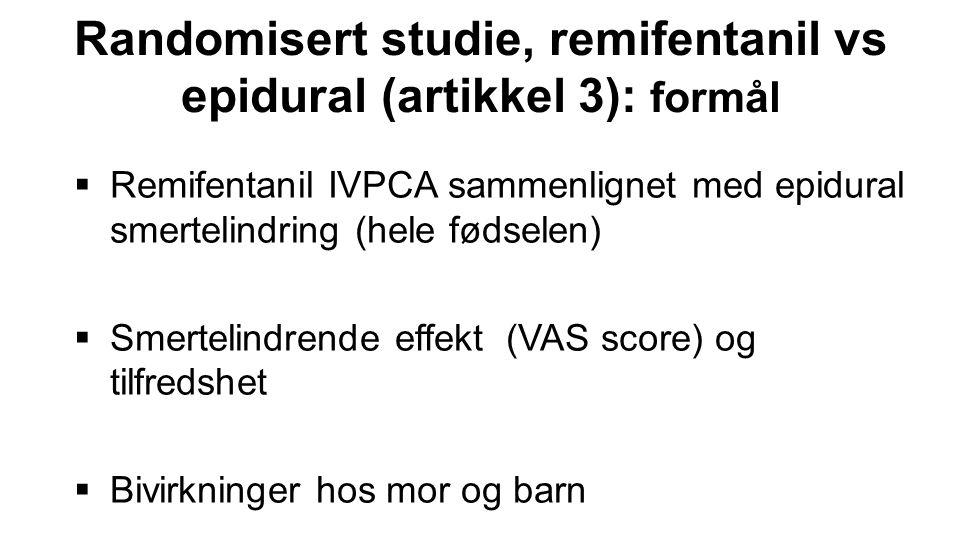 Randomisert studie, remifentanil vs epidural (artikkel 3): formål  Remifentanil IVPCA sammenlignet med epidural smertelindring (hele fødselen)  Smer