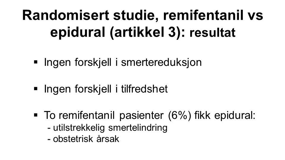  Ingen forskjell i smertereduksjon  Ingen forskjell i tilfredshet  To remifentanil pasienter (6%) fikk epidural: - utilstrekkelig smertelindring -