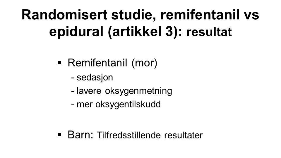  Remifentanil (mor) - sedasjon - lavere oksygenmetning - mer oksygentilskudd  Barn: Tilfredsstillende resultater