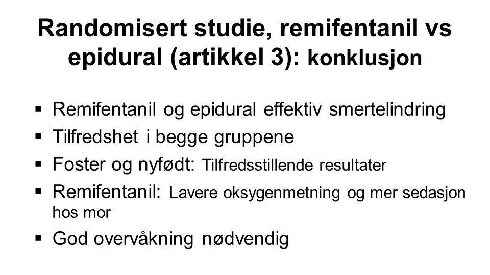 Randomisert studie, remifentanil vs epidural (artikkel 3): konklusjon  Remifentanil og epidural effektiv smertelindring  Tilfredshet i begge gruppen