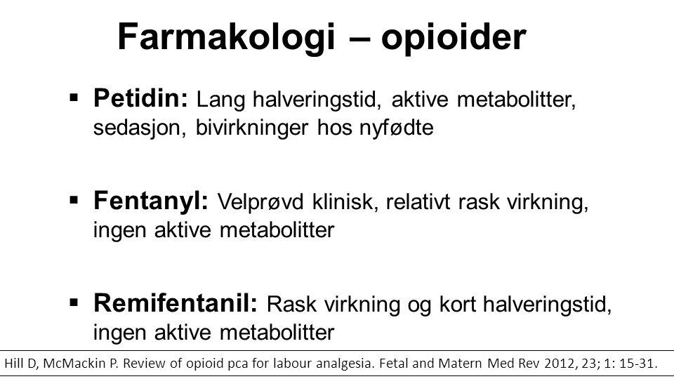 Farmakologi: Remifentanil  Spesifikk µ-agonist  Maksimal effekt: 1-(2) min  Halveringstid: 3-6 min  Eliminasjon: Uavhengig av lever-/nyrefunksjon  Metabolitter: Ubetydelig effekt (1/300-1/4600 av remifent.) Blair JM et al.