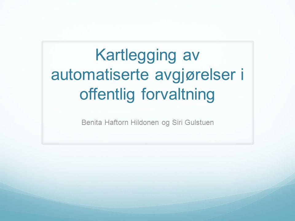 Kartlegging av automatiserte avgjørelser i offentlig forvaltning Benita Haftorn Hildonen og Siri Gulstuen
