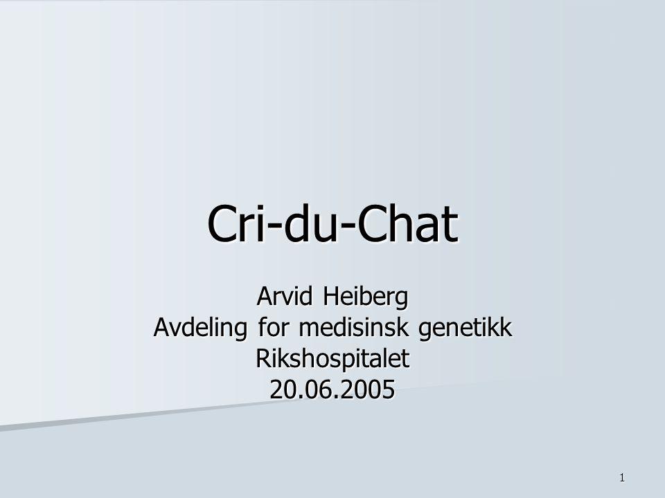 1 Cri-du-Chat Arvid Heiberg Avdeling for medisinsk genetikk Rikshospitalet20.06.2005