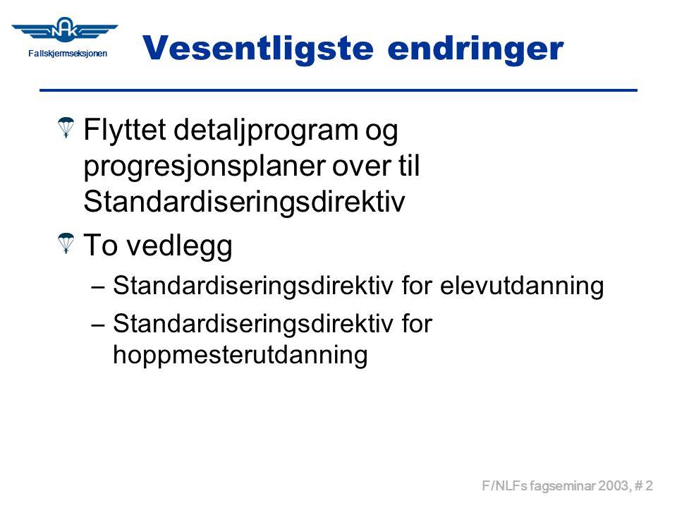 Fallskjermseksjonen F/NLFs fagseminar 2003, # 3 Begrunnelse for endringer Samle all utdanningsdokumentasjon i selvstendige dokument Lettere å oppdatere Ulempe at progresjonsplan kun er tilgjengelig i Standardiseringsdirektiv