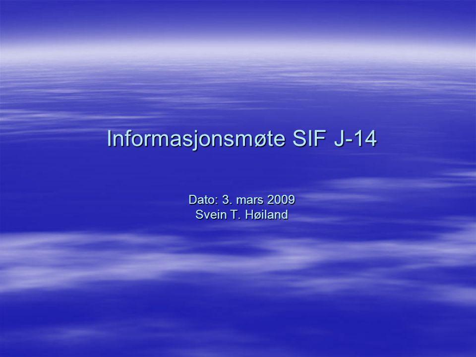 Informasjonsmøte SIF J-14 Dato: 3. mars 2009 Svein T. Høiland