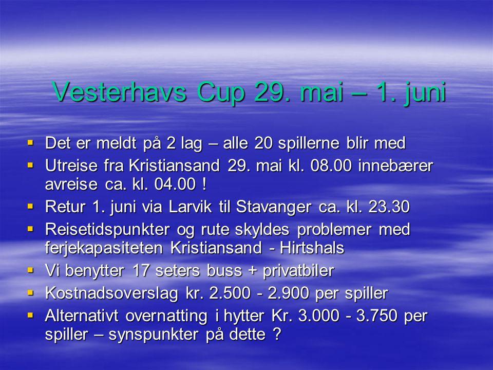 Vesterhavs Cup 29. mai – 1. juni  Det er meldt på 2 lag – alle 20 spillerne blir med  Utreise fra Kristiansand 29. mai kl. 08.00 innebærer avreise c