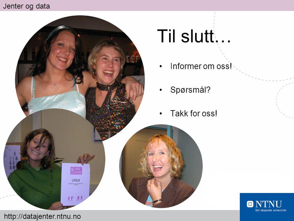 http://datajenter.ntnu.no Jenter og data Til slutt… Informer om oss! Spørsmål? Takk for oss!