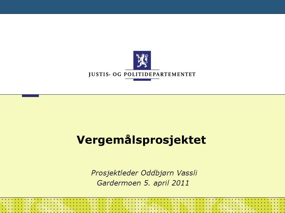 Vergemålsprosjektet Prosjektleder Oddbjørn Vassli Gardermoen 5. april 2011