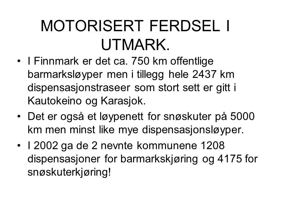 MOTORISERT FERDSEL I UTMARK. I Finnmark er det ca. 750 km offentlige barmarksløyper men i tillegg hele 2437 km dispensasjonstraseer som stort sett er