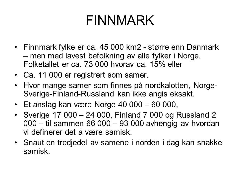 FINNMARK Finnmark fylke er ca. 45 000 km2 - større enn Danmark – men med lavest befolkning av alle fylker i Norge. Folketallet er ca. 73 000 hvorav ca