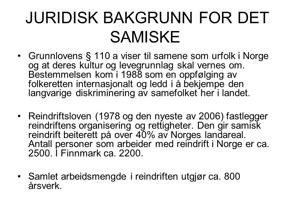 JURIDISK BAKGRUNN FOR DET SAMISKE Grunnlovens § 110 a viser til samene som urfolk i Norge og at deres kultur og levegrunnlag skal vernes om. Bestemmel
