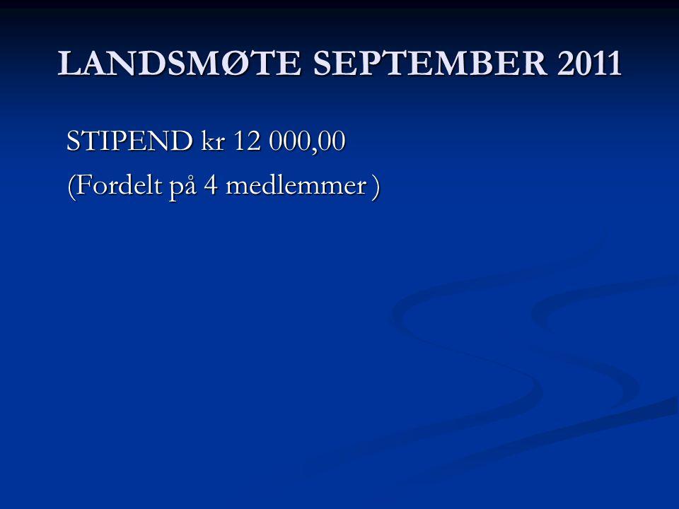 LANDSMØTE SEPTEMBER 2011 STIPEND kr 12 000,00 (Fordelt på 4 medlemmer )